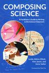 Composing Science: A Facilitator's Guide to Writing in the Science Classroom by Leslie Atkins Elliott, Kim Jaxon, and Irene Salter