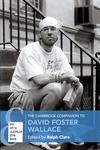 The Cambridge Companion to David Foster Wallace by Ralph Clare