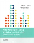 Understanding and Using Statistics for Criminology and Criminal Justice by Jonathon A. Cooper, Peter A. Collins, and Anthony Walsh