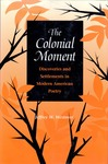 The Colonial Moment: Discoveries and Settlements in Modern American Poetry by Jeffrey W. Westover